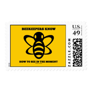 Beekeepers Know How To Bee In The Moment (Bee) Postage Stamp