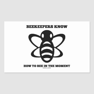Beekeepers Know How To Bee In The Moment (Bee) Rectangular Sticker