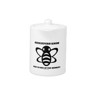 Beekeepers Know How To Bee In The Moment (Bee) Teapot
