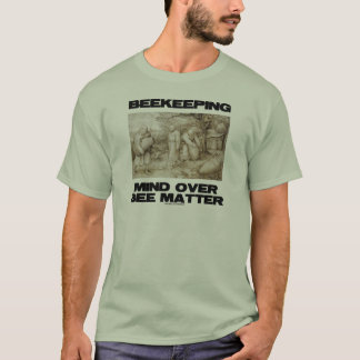 Beekeeping Mind Over Matter (The Beekeepers) T-Shirt