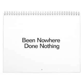 Been Nowhere Done Nothing Calendar