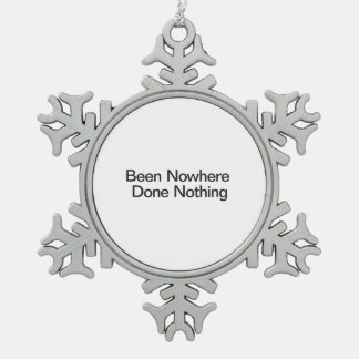 Been Nowhere Done Nothing Ornament