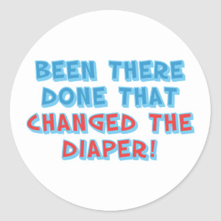 Been There...Changed the Diaper! Classic Round Sticker