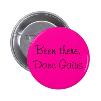 Been there, Done Gaius Pin