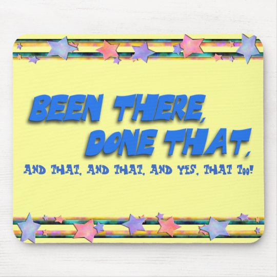 Been There, Done That: And That Too! Mouse Pad