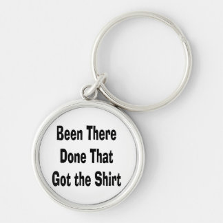 been there done that got the shirt black text Silver-Colored round keychain