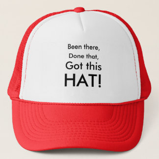 Been there,, Done that,, Got this, HAT! Trucker Hat