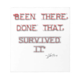"""""""Been There, Done That, Survived It""""  jjhelene Notepad"""