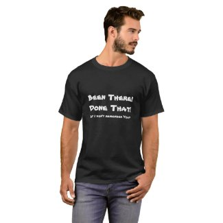 Been There, DoneThat! But I don't remember You T-Shirt