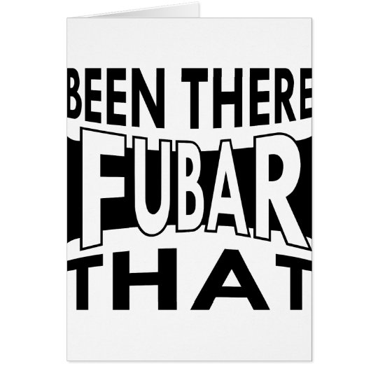 Been There FUBAR That Card