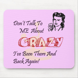 Been To Crazy And Back  Mousepad