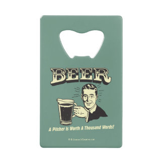 Beer: A Pitcher Is Worth 1000 Words Credit Card Bottle Opener