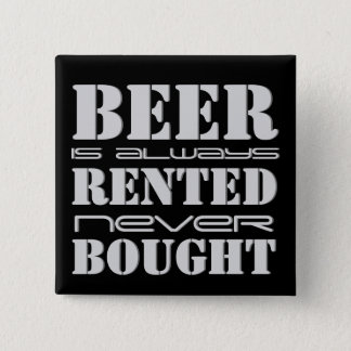 Beer Always Rented Never Bought Button