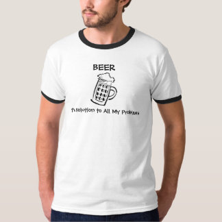 Beer, BEER, The Solution to All My Problems T-Shirt