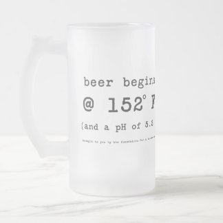 Beer Begins at 152 Degrees Fahrenheit 16 Oz Frosted Glass Beer Mug