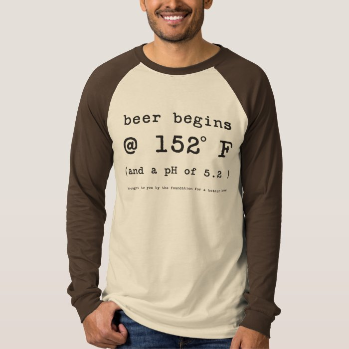 Beer Begins at 152 Degrees Fahrenheit T-Shirt