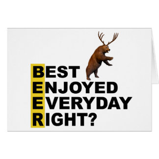 Beer Best Enjoyed Everyday Right? Card