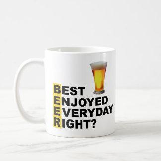 Beer Best Enjoyed Everyday Right? Coffee Mug