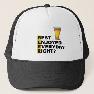 Beer Best Enjoyed Everyday Right? Trucker Hat