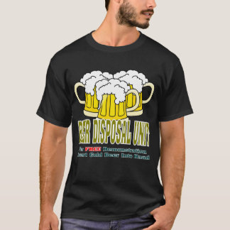 Beer Disposal Unit T-Shirt