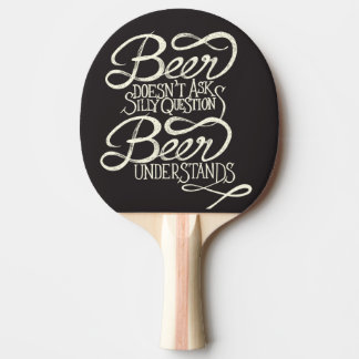 Beer Doesn't Ask Silly Questions Ping Pong Paddle
