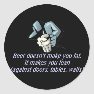 Beer Doesn't Make You Fat Stickers