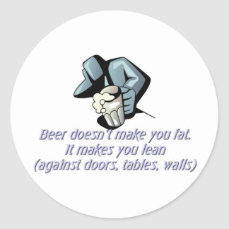 Beer doesn't make you fat round sticker