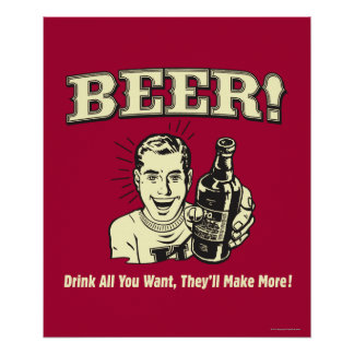 Beer: Drink All Want They'll Make Poster