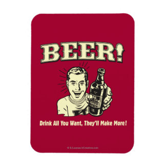 Beer: Drink All Want They'll Make Rectangular Photo Magnet