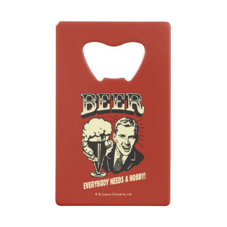 Beer: Everybody Needs A Hobby Credit Card Bottle Opener