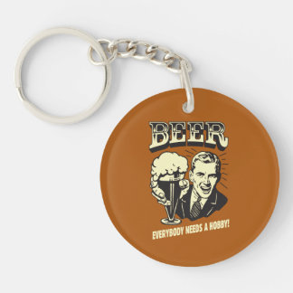 Beer: Everybody Needs A Hobby Keychain