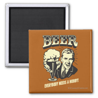 Beer: Everybody Needs A Hobby Magnet