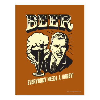 Beer: Everybody Needs A Hobby Postcard