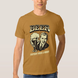 Beer: Everybody Needs A Hobby T-Shirt