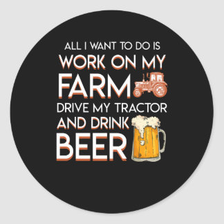 Beer Farmer Want Work Farm Drive Tractor Classic Round Sticker