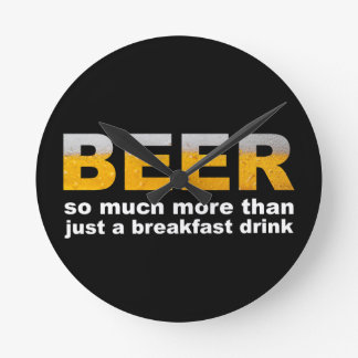 Beer for Breakfast Round Clock
