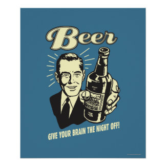Beer: Give Your Brain the Night Off Poster