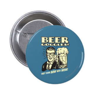 Beer Goggles: Turn Bow Into Wow Pinback Button