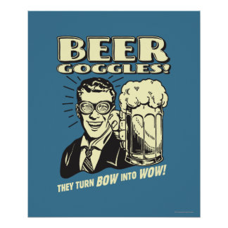 Beer Goggles: Turn Bow Into Wow Poster