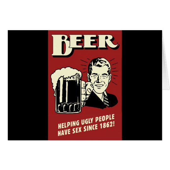 Beer Helping Ugly People Have Sex Since 1862 Card