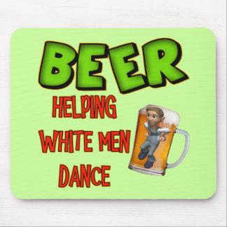 Beer Helping White Men Dance T-shirts Gifts Mouse Pad