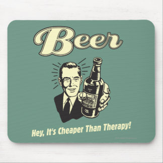 Beer: Hey It's Cheaper Than Therapy Mouse Pad