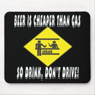 Beer is Cheaper Than Gas Mouse Pad