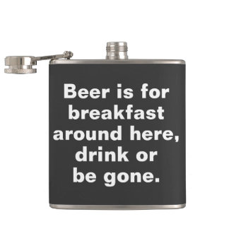 Beer is for breakfast around here, drink or be gon flask