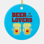 Beer Is For Lovers Christmas Ornaments