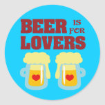 Beer is for Lovers Round Stickers
