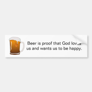 Beer is proof that God loves us Car Bumper Sticker