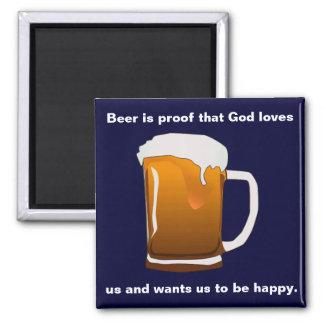 Beer is proof that God loves us Magnet