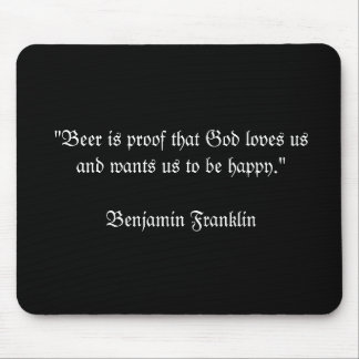 """""""Beer is proof that God loves usand wants us to... Mouse Pads"""