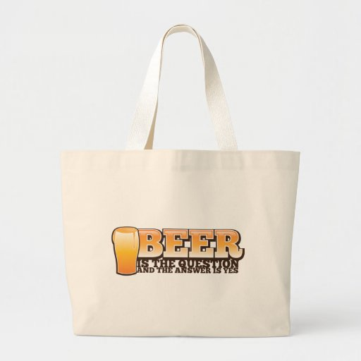 BEER IS THE QUESTION and the answer is YES! Tote Bags